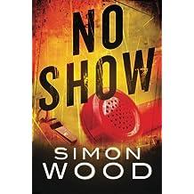 No Show by Simon Wood (2013-06-25)
