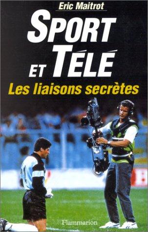 Sport et télé, les liaisons secrètes par Eric Maitrot