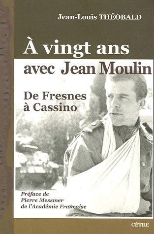 A vingt ans avec Jean Moulin : De Fresnes à Cassino