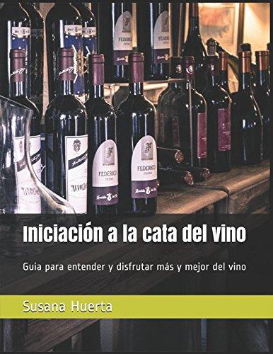 Iniciación a la cata del vino: Guía para entender y disfrutar más y mejor del vino