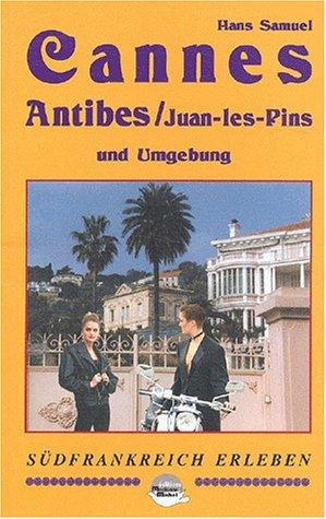 Cannes, Antibes, Juan-les-Pins und Umgebung : das aktuelle Handbuch zum Herstück der Côte d'Azur