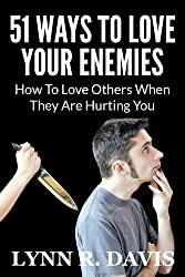 51 Ways to Love Your Enemies: How to love others when they are hurting you (Spiritual Self Help) (English Edition)
