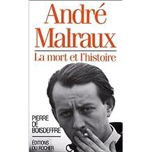 André Malraux. La mort et l'histoire