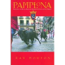 Pamplona: Running the Bulls, Bars, and Barrios in Fiesta de San Fermin by Ray Mouton (2002-08-31)