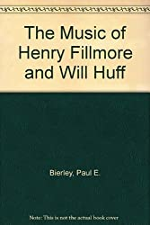 The Music of Henry Fillmore and Will Huff by Paul E. Bierley (1982-11-03)