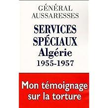 Services spéciaux Algérie 1955-1957 : Mon témoignage sur la torture (French Edition)