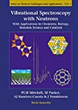 Vibrational Spectroscopy With Neutrons - With Applications In Chemistry, Biology, Materials Science And Catalysis (Series On Neutron Techniques And Applications)