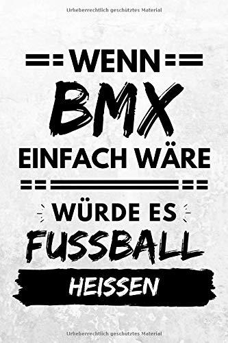 Wenn BMX einfach wäre würde es Fußball heißen: Notizbuch liniert | 15 x 23cm (ca. A5) | 126 Seiten