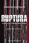 Ruptura [2.ª edición]: La crisis de la democracia liberal par Castells
