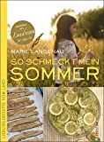 Sommerküche: Lieblingsrezepte vom Land für den Sommer. Vom Familienausflug bis zur Grillparty die besten saisonalen Rezepte aus der Landküche; inkl. Sommer- und Picknick-Rezepten (Lust auf Land)
