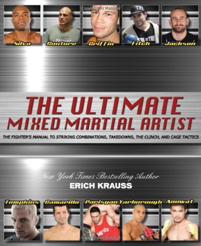 The Ultimate Mixed Martial Artist: The Fighter's Manual to Striking Combinations, Takedowns, the Clinch and Cage Tactics by Erich Krauss (2009-11-17)