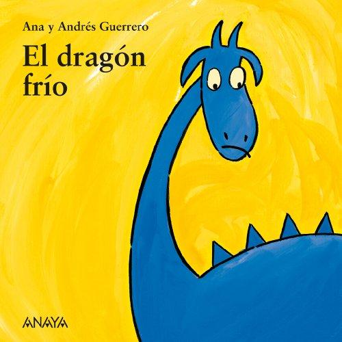 El dragón frío (Primeros Lectores (1-5 Años) - Mi Primera Sopa De Libros) por Andrés Guerrero