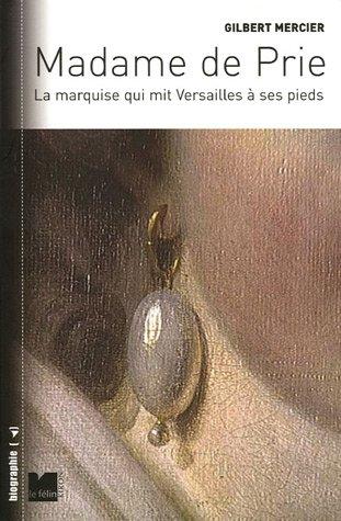 Madame de Prie : La marquise qui mit Versailles à ses pieds