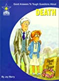 Death: Good Answers to Tough Questions About