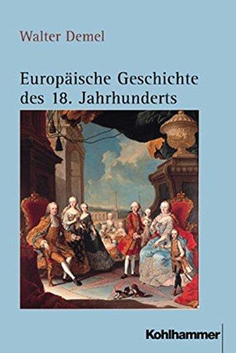 Europäische Geschichte des 18. Jahrhunderts: Ständische Gesellschaft und europäisches Mächtesystem im beschleunigten Wandel (1689/1700-1789/1800)