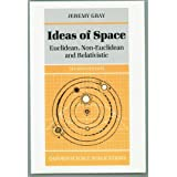 Ideas of Space: Euclidean, Non-Euclidean and Relativistic by Jeremy Gray (1989-10-01)