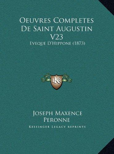Oeuvres Completes de Saint Augustin V23: Eveque D'Hippone (1873)