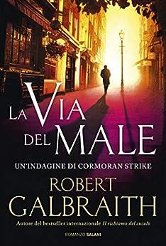 La via del male: Le indagini di Cormoran Strike di [Galbraith, Robert, Rowling, J.K.]