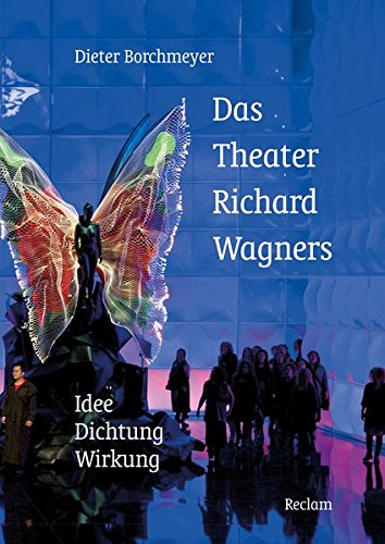 Das Theater Richard Wagners: Idee - Dichtung - Wirkung