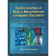 The Encyclopedia of Medical Breakthroughs & Forbidden Treatments: Health Secrets & Little-Known Therapies for Specific Health Conditions from A-to-Z