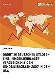 Droht in deutschen Städten eine Immobilienblase?: Vergleich mit dem Immobiliencrash 2007 in den USA