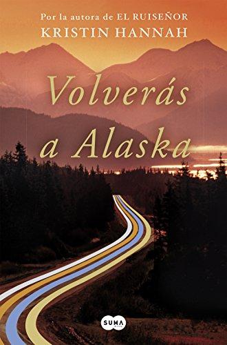 Volverás a Alaska por Kristin Hannah