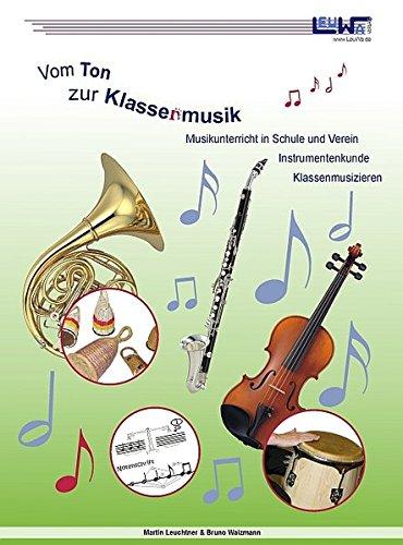 Vom Ton zur Klassenmusik: Musik in der Grundschule, Instrumentenkunde, Klassenmusizieren; für alle die Musik - auch fachfremd - unterrichten.
