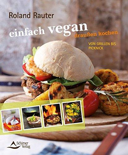 einfach vegan - draußen kochen: von Grillen bis Picknick