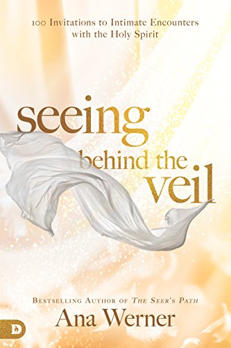 Seeing Behind the Veil: 100 Invitations to Intimate Encounters with the Holy Spirit (English Edition)