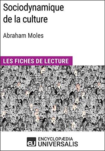 Sociodynamique de la culture d'Abraham Moles: (Les Fiches de Lecture d'Universalis)