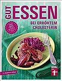 Gut essen bei erhöhtem Cholesterin: Über 80 Rezepte von Dagmar von Cramm (Gut essen - Ernährung & medizinischer Ratgeber)