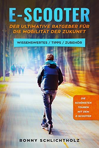 E-Scooter - Der ultimative Ratgeber für die Mobilität der Zukunft: Wissenswertes / Tipps / Zubehör