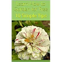 Learn How to Garden for Free: 10 Simple Tips (Gardening) (English Edition)