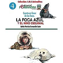 La foca azul y el niño esquimal: Cuento en favor de las focas (S.O.S Animalitos nº 4)