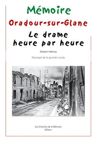 Oradour-sur-Glane : Le Drame heure par heure