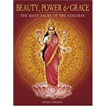 Beauty, Power and Grace: The Many Faces of the Goddess by Krishna Dharma (2004-10-15)