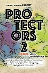 Protectors 2: Heroes: Stories to Benefit PROTECT: Volume 2 (Protectors Anthologies)