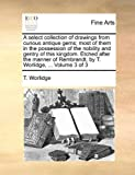 download ebook a select collection of drawings from curious antique gems; most of them in the possession of the nobility and gentry of this kingdom. etched after the rembrandt, by t. worlidge. volume 3 of 3 pdf epub