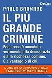 Il più grande crimine: Ecco cosa è accaduto veramente alla democrazia e alla ricchezza comune. E a vantaggio di chi