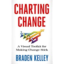 Charting Change: A Visual Toolkit for Making Change Stick (English Edition)