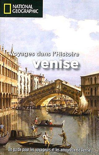 Venise : Voyages dans l'Histoire