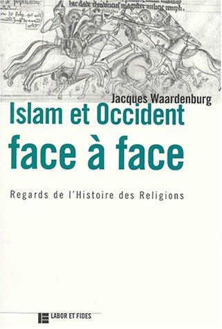 ISLAM ET OCCIDENT FACE A FACE. Regards de l'Histoire des Religions