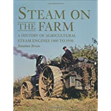 Steam on the Farm: A History of Agricultural Steam Engines 1800 to 1950