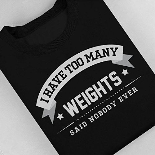 I Have Too Many Weights Said Nobody Ever Womens Sweatshirt Black