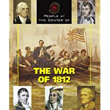 The War of 1812 (People at the Center of)