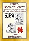 ERIC'S BOOK OF BEASTS - 57 silly jingles and cartoons of animals and make-believe beasts for children (English Edition)