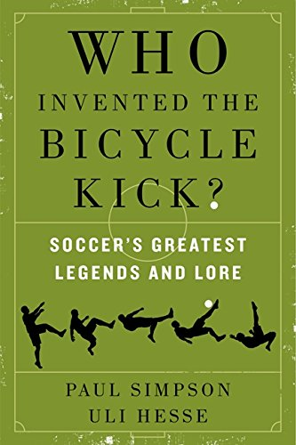 Who Invented the Bicycle Kick?: Soccer's Greatest Legends and Lore -
