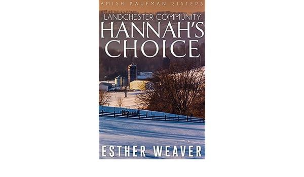 Hannahs Choice Amish Romance Landchester Kaufman Sisters Series Book 1 EBook Esther Weaver Amazoncouk Kindle Store