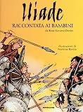 Scarica Libro Iliade raccontata ai bambini Ediz a colori (PDF,EPUB,MOBI) Online Italiano Gratis