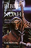 The Bible According to Noah: Theology As If Animals Mattered by Gary Kowalski (2001-04-01)